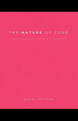 The Nature of Code: Simulating Natural Systems with Processing
