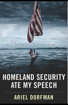 Homeland Security Ate My Speech: Messages from the End of the World