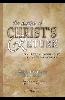 The Hope of Christ's Return: A Premillennial Commentary on 1, 2 Thessalonians