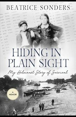 Hiding in Plain Sight: : My Holocaust Story of Survival