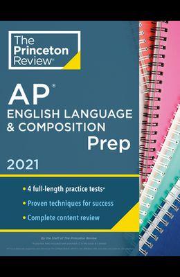 Princeton Review AP English Language & Composition Prep, 2021: 4 Practice Tests + Complete Content Review + Strategies & Techniques