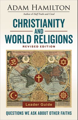 Christianity and World Religions Leader Guide Revised Edition: Questions We Ask about Other Faiths