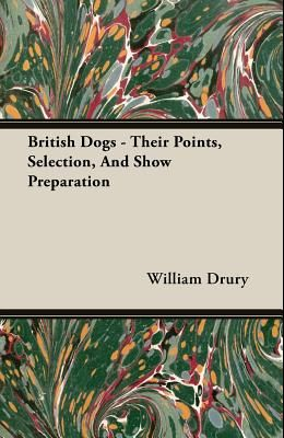 British Dogs - Their Points, Selection, and Show Preparation