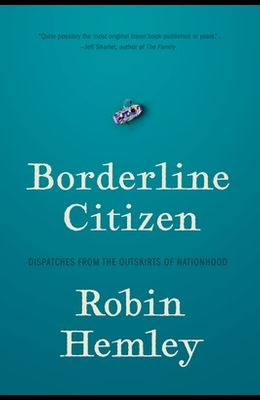 Borderline Citizen: Dispatches from the Outskirts of Nationhood