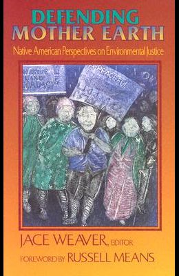 Defending Mother Earth: Native American Perspectives on Environmental Justice