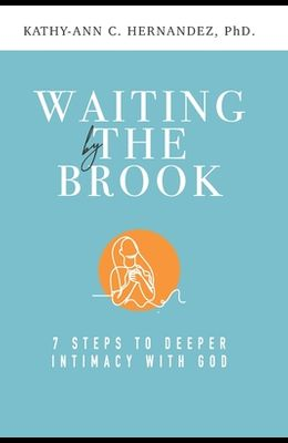 Waiting by the Brook: Seven Steps to Deeper Intimacy With God