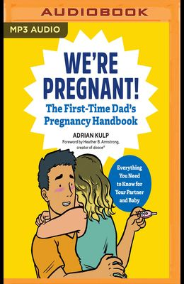 We're Pregnant!: The First Time Dad's Pregnancy Handbook: Everything You Need to Know for Your Partner & Baby