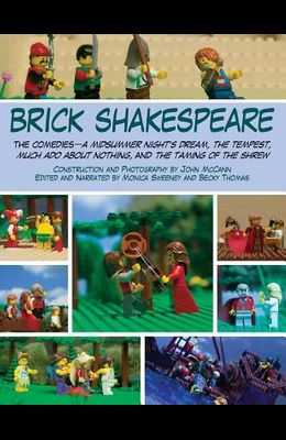 Brick Shakespeare: The Comediesaa Midsummer Nighta's Dream, the Tempest, Much ADO about Nothing, and the Taming of the Shrew