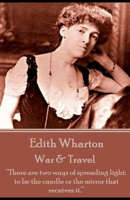 Edith Wharton - War & Travel: There are two ways of spreading light: to be the candle or the mirror that receives it.