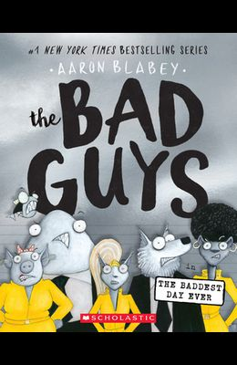 The Bad Guys in the Baddest Day Ever (the Bad Guys #10), Volume 10