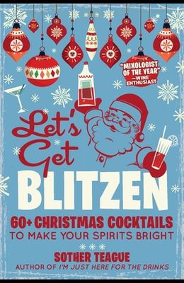 Let's Get Blitzen: 60+ Christmas Cocktails to Make Your Spirits Bright