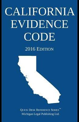 California Evidence Code; 2016 Edition