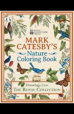 The Mark Catesby Nature Coloring Book: Drawings from the Royal Collection
