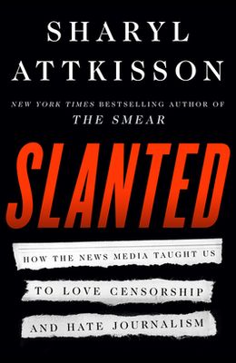 Slanted: How the News Media Taught Us to Love Censorship and Hate Journalism
