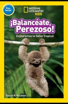 National Geographic Readers: Balanceate, Perezoso! (Swing, Sloth!)