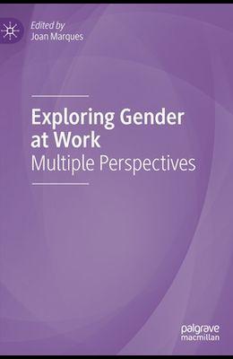 Exploring Gender at Work: Multiple Perspectives