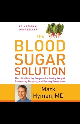The Blood Sugar Solution Lib/E: The Ultrahealthy Program for Losing Weight, Preventing Disease, and Feeling Great Now!