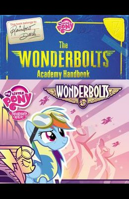 My Little Pony: The Wonderbolts Academy Handbook (My Little Pony (Little, Brown & Company))