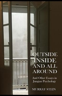Outside Inside and All Around: And Other Essays in Jungian Psychology