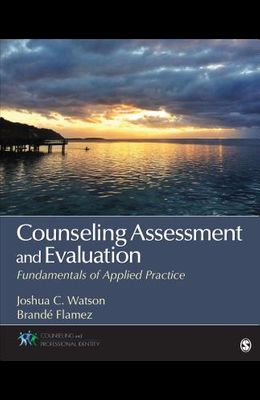 Counseling Assessment and Evaluation: Fundamentals of Applied Practice