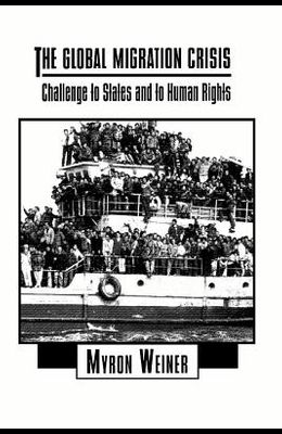 The Global Migration Crisis: Challenge to States and to Human Rights (HarperCollins Series in Comparative Politics)