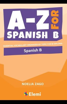 A-Z for Spanish B: Essential vocabulary organized by topic for IB Diploma