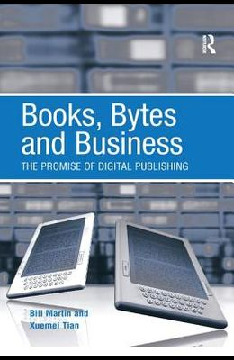 Books, Bytes and Business: The Promise of Digital Publishing