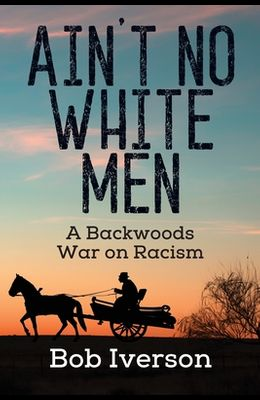 Ain't No White Men: A Backwoods War on Racism