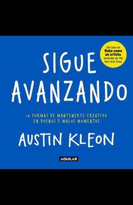Sigue Avanzando: 10 Formas Para Mantenerse Creativo en Buenos y Malos Momentos = Keep Going