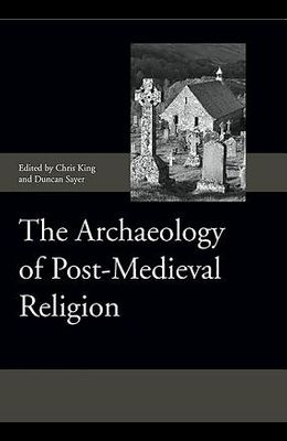 The Archaeology of Post-Medieval Religion