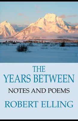 The Years Between: Notes and Poems