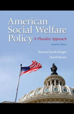 American Social Welfare Policy: A Pluralist Approach (7th Edition)