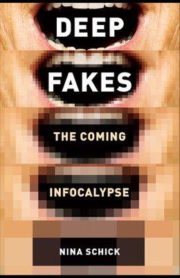 Deepfakes: The Coming Infocalypse