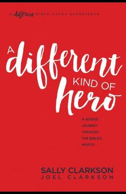 A Different Kind of Hero: A Guided Journey Through the Bible's Misfits