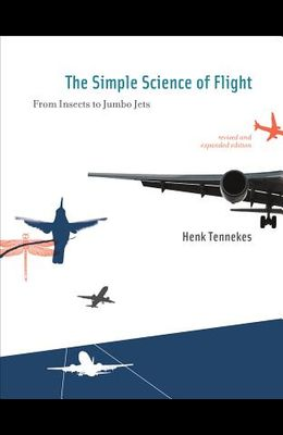The Simple Science of Flight: From Insects to Jumbo Jets
