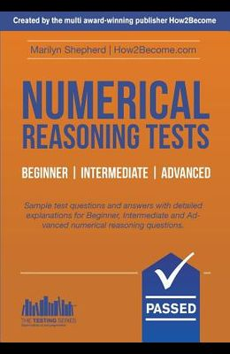 Numerical Reasoning Tests: Sample Beginner, Intermediate and Advanced Numerical Reasoning Detailed Test Questions and Answers (Testing Series)