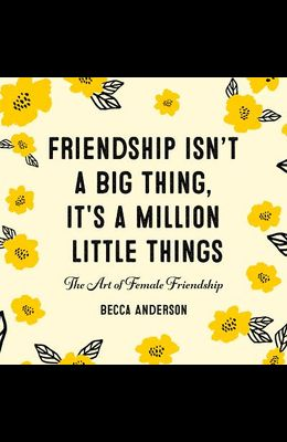 Friendship Isn't a Big Thing, It's a Million Little Things: The Art of Female Friendship (Affirmations, Gift for Best Friend)