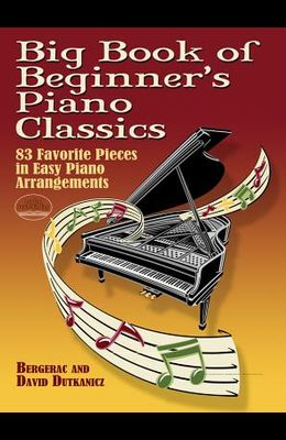 Big Book of Beginner's Piano Classics: 83 Favorite Pieces in Easy Piano Arrangements with Downloadable Mp3s
