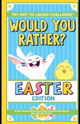 The Try Not to Laugh Challenge - Would You Rather? - Easter Edition: An Easter-Themed Interactive and Family Friendly Question Game for Boys, Girls, K