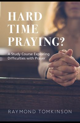 Hard Time Praying?: A Study Course Exploring Difficulties with Prayer