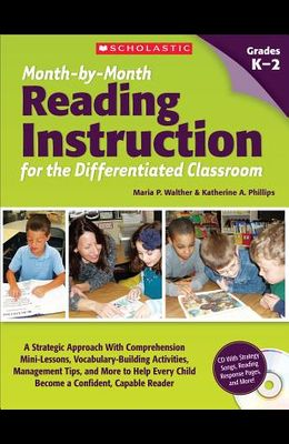 Month-By-Month Reading Instruction for the Differentiated Classroom: A Systematic Approach with Comprehension Mini-Lessons, Vocabulary-Building Activi