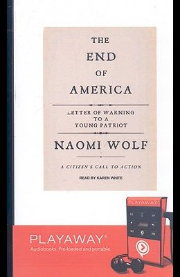 The End of America: Letter of Warning to a Young Patriot: A Citizen's Call to Action [With Headphones]