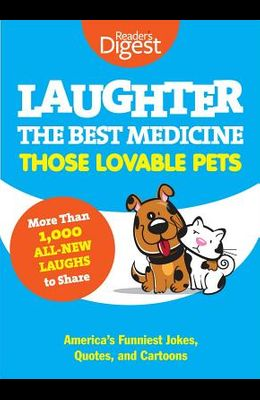 Laughter, the Best Medicine: Those Lovable Pets: Reader's Digest Funniest Pet Jokes, Quotes, and Cartoons