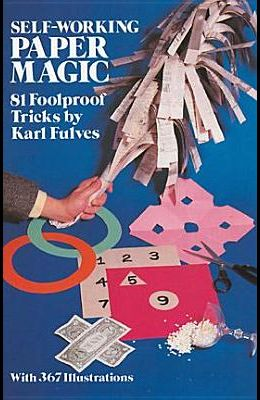 Self-Working Paper Magic: 81 Foolproof Tricks