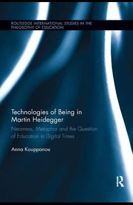 Technologies of Being in Martin Heidegger: Nearness, Metaphor and the Question of Education in Digital Times