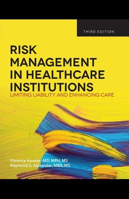 Risk Management in Health Care Institutions: Limiting Liability and Enhancing Care