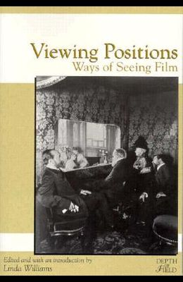 Viewing Positions: Ways of Seeing Film