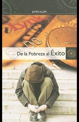 De la Pobreza al Exito: Como Disfrutar de Paz y Prosperidad = From Poverty to Power