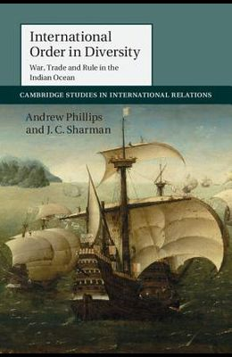 International Order in Diversity: War, Trade and Rule in the Indian Ocean