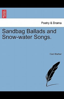 Sandbag Ballads and Snow-Water Songs.